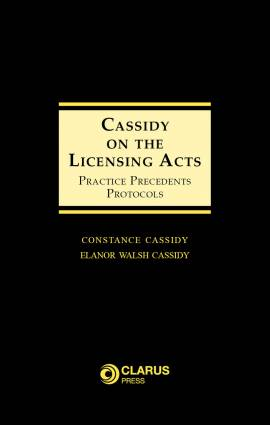 Cassidy on Licensing Acts: Practice Precedents Protocols